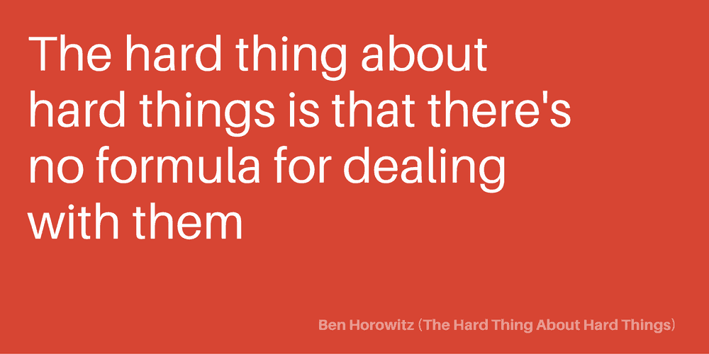 the-hard-thing-about-hard-things-is-that-theres-no-formula-for-dealing-with-them