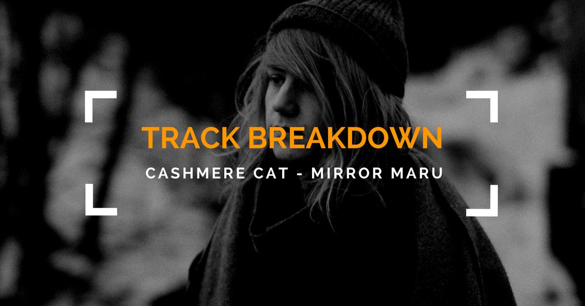 Cashmere Cat Mirror Maru Track Breakdown