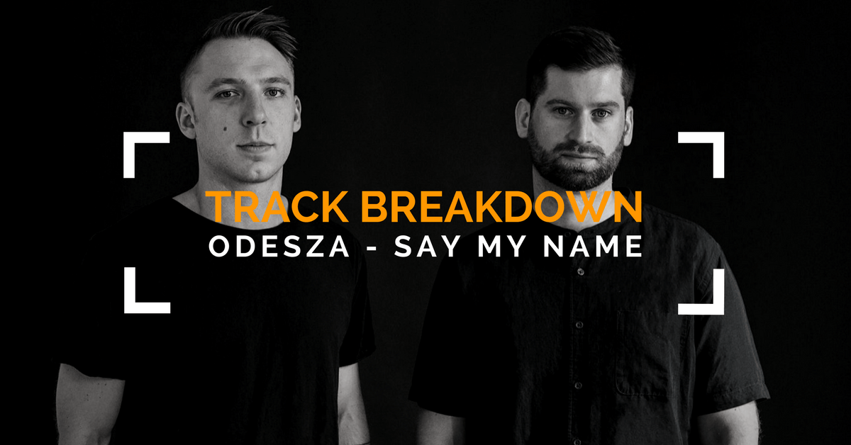 ODESZA Say My Name Track Breakdown