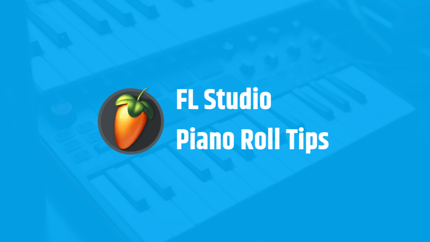 25 FL Studio Piano Roll Tips